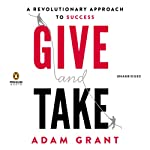 Give and Take: A Revolutionary Approach to Success | Adam M. Grant Ph.D.