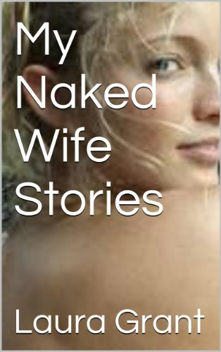 My Naked Wife Stories - Naked Ray Ray