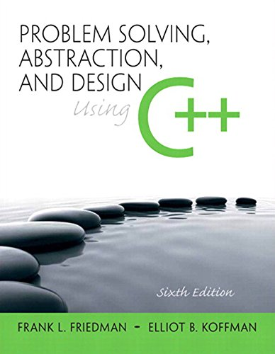 Download Problem Solving, Abstraction, and Design using C++ (6th Edition) Pdf