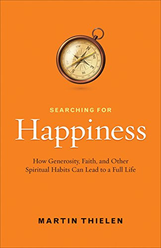 Searching for Happiness: How Generosity, Faith, and Other Spiritual Habits Can Lead to a Full Life