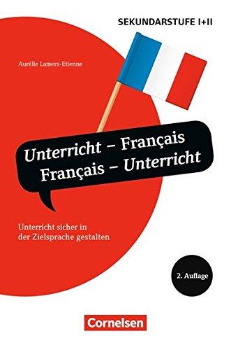 Unterrichtssprache: Unterricht - Français, Français - Unterricht (2. Auflage): Unterricht sicher in der Zielsprache gestalten. Buch