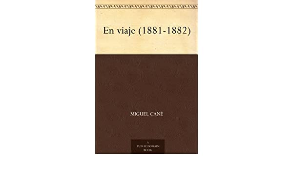 Amazon.com: En viaje (1881-1882) (Spanish Edition) eBook: Miguel Cané: Kindle Store