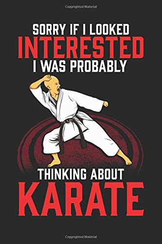 Sorry If I Looked Interested I Was Probably Thinking About Karate: Funny Karate Journal Martial Arts Kids Black Belt Notebook Karateka Gift for Karate ... - 120 Blank Lines Pages Diary Memory Book