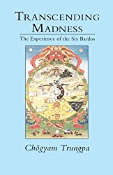 Transcending Madness: The Experience of the Six Bardos (Dharma Ocean Series)