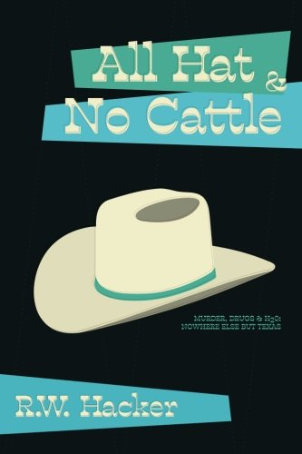 - All Hat and No Cattle: Murder, Drugs, & H2O: Nowhere Else But Texas (Nick Sibelius Series) (Volume 2)