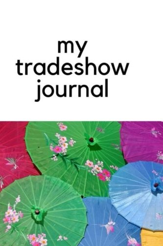 Download My Tradeshow Journal - Paper Chinese Umbrellas (China Tradeshow) (Volume 1) PDF