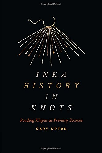 Inka History in Knots: Reading Khipus as Primary Sources