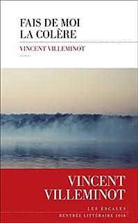 Fais de moi la colère, Villeminot, Vincent