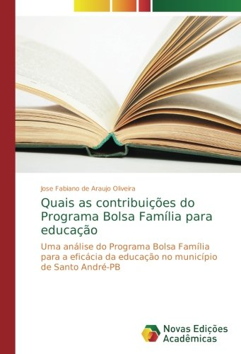 Download Quais as contribuições do Programa Bolsa Família para educação: Uma análise do Programa Bolsa Família para a eficácia da educação no município de Santo André-PB (Portuguese Edition) pdf epub