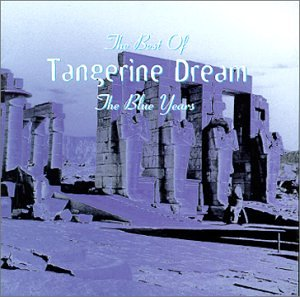 Tangerine Dream - The Best Of Tangerine Dream The Blue Years - Zortam Music