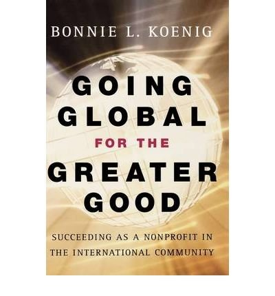 Going Global for the Greater Good: Succeeding as a Nonprofit in the International Community (Hardback) - Common PDF