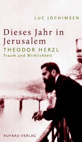 Dieses Jahr in Jerusalem: Theodor Herzl - Traum und Wirklichkeit