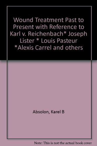 Wound Treatment Past to Present with Reference to Karl v. Reichenbach* Joseph Lister * Louis Pasteur *Alexis Carrel and others