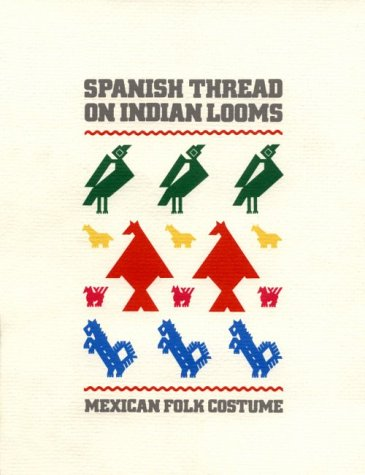 [Spanish Thread on Indian Looms: Mexican Folk Costume] (Costumes F)