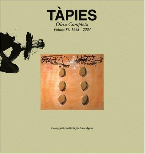 Download Antoni Tàpies: Complete Works: Volume VIII, 1998-2004, Catalogue Raisonné PDF