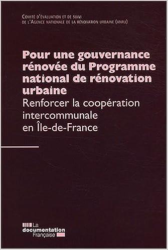 Téléchargement gratuit de manuels scolaires en pdf Pour une gouvernance rénovée du Programme national de rénovation urbaine : Renforcer la coopération intercommunale en Ile-de-France. in French FB2