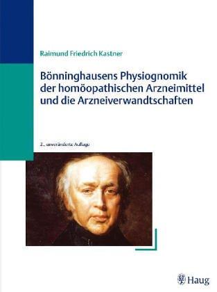 Bönninghausens Physiognomik der homöopathischen Arzneimittel und die Arzneiverwandtschaften