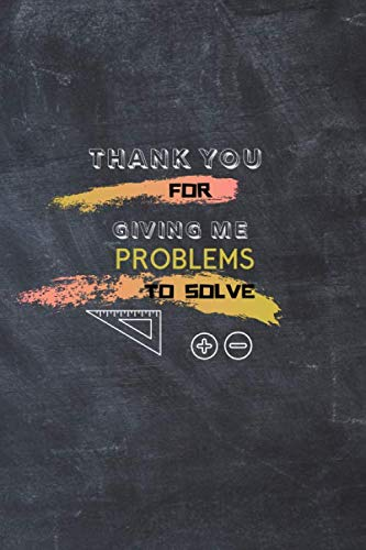 Thank You For Giving Me Problems to Solve: Journal with Blank Lined Pages, Math Teacher Appreciation Gift Idea. Thank you/ End of Year... (The Best Superpower 94)