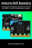 Micro:Bit Basics: A first guide for hobbyists, students and teachers of the BBC's 'microbit' programmable computer