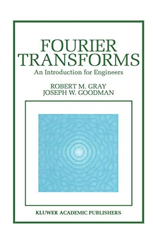 Fourier Transforms: An Introduction for Engineers (The Springer International Series in Engineering and Computer Science)