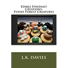 Edible Fondant Creations: Funny Forest Creatures