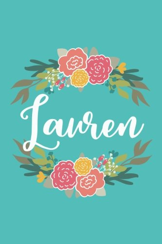 Lauren: 6x9 Lined Writing Notebook Journal with Personalized Name, 120 Pages – Pink & Yellow Flowers on Teal Blue with Cute and Fun Quote, Perfect ... of School Teacher's Gift, or Other Holidays PDF