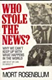 Who Stole the News?, Mort Rosenblum, 0471120324