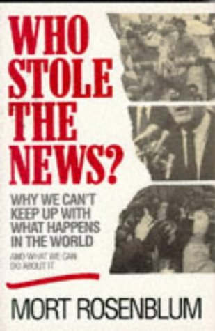 Who Stole the News?: Why We Can't Keep Up With What Happens in the World and What We Can Do About It