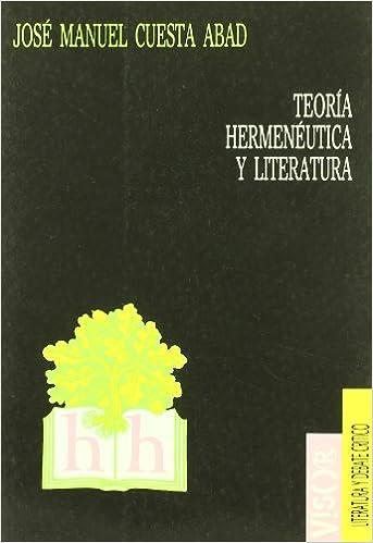 Teoria Hermeneutica y Literatura: El Sujeto del Texto (Visor, Literatura y Debate Critico) (Spanish Edition): Jose Manuel Cuesta Abad: 9788477747109: ...