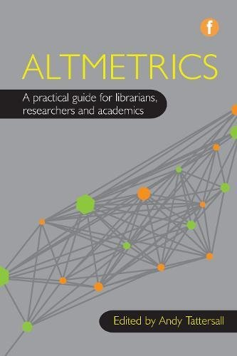 Altmetrics: A Practical Guide for Librarians, Researchers and Academics