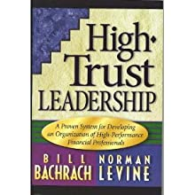 High trust leadership: A proven system for developing an organization of high-performance financial professionals