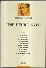 Une heure avec--: M. Barrès, J. Cocteau, G. Courteline, R. Dorgelès, J. Giraudoux, Mme J. London, P. Mac Orlan, J. Maritain, F. Mauriac, H. de Montherlant, etc par Frédéric Lefèvre