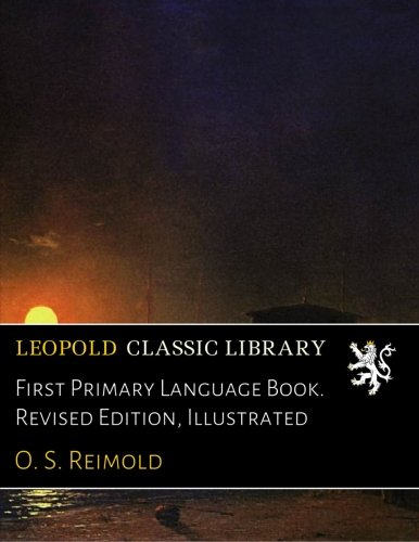 First Primary Language Book. Revised Edition, Illustrated by Leopold Classic Library