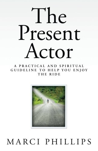 the-present-actor-a-practical-and-spiritual-guideline-to-help-you-enjoy-the-ride