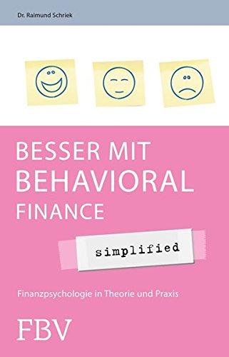 Besser mit Behavioral Finance - simplified: Finanzpsychologie in Theorie und Praxis
