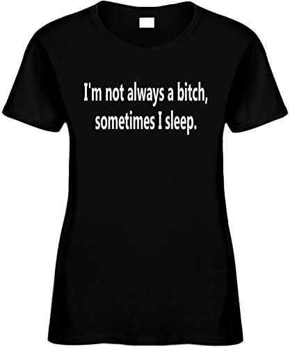 Women's 3X Funny T-Shirt (I'M NOT ALWAYS A BITCH, SOMETIMES I SLEEP) Ladies (Plus Size Teen)