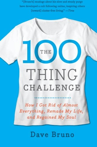The 100 Thing Challenge: How I Got Rid of Almost Everything, Remade My Life, and Regained My Soul