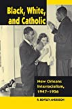 img - for Black, White, and Catholic: New Orleans Interracialism, 1947-1956 book / textbook / text book