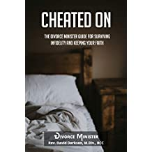Cheated On: The Divorce Minister Guide for Surviving Infidelity and Keeping Your Faith