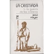 La Cristiada, vol. 1. La guerra de los cristeros (Spanish Edition)