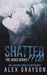 Shatter Me (The Jaded Series) (Volume 1)