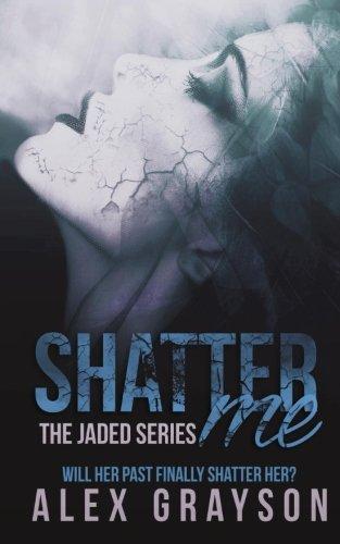 Shatter Me (The Jaded Series) (Volume 1)