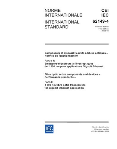 IEC 62149-4 Ed. 1.0 b:2003, Fibre optic active components and devices - Performance standards - Part 4: 1300 nm fibre optic transceivers for Gigabit Ethernet application