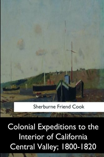 Colonial Expeditions to the Interior of California Central Valley, 1800-1820 PDF