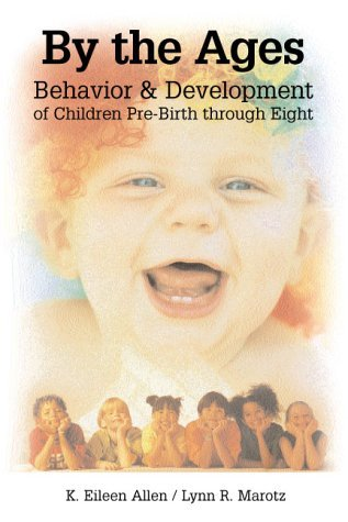 By K. Eileen Allen By the Ages: Behavior & Development of Children Pre-Birth Through Eight (1st First Edition) [Paperback]