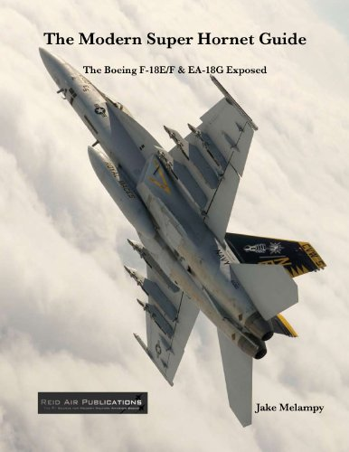The Modern Super Hornet Guide: The Boeing F-18E/F & EA-18G Exposed