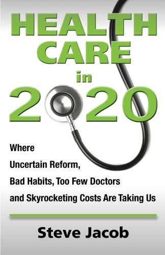 Health Care in 2020: Where Uncertain Reform, Bad Habits, Too Few Doctors and Skyrocketing Costs Are Taking Us