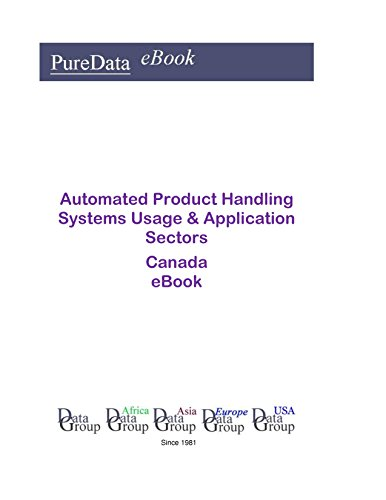 Automated Product Handling Systems Usage & Application Sectors in Canada: Product Revenues (English Edition)