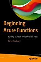 Beginning Azure Functions: Building Scalable and Serverless Apps Front Cover