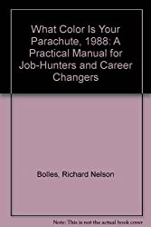 What Color Is Your Parachute? 1987: A Practical Manual for Job-Hunters and Career Changers